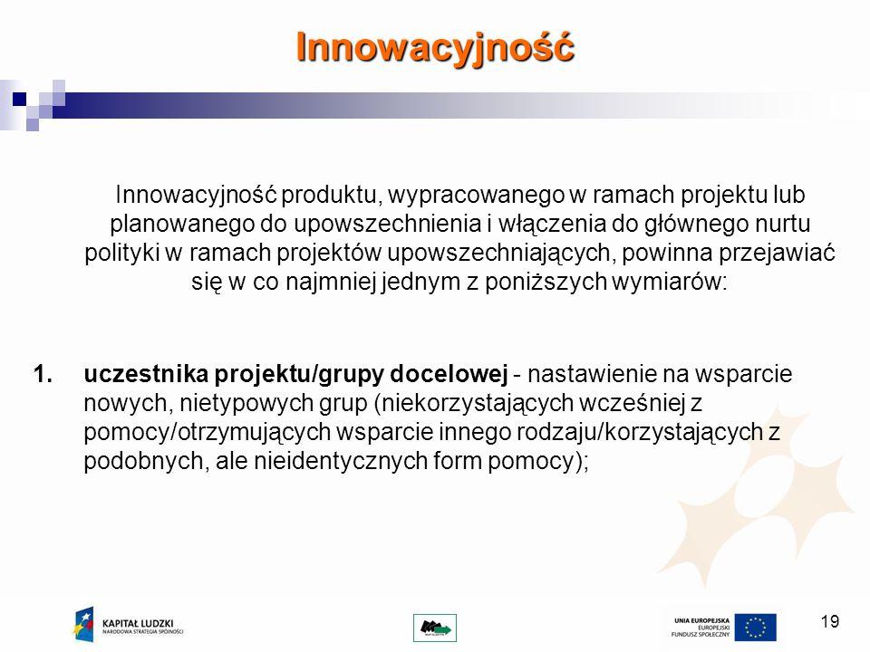 19 Innowacyjność produktu, wypracowanego w ramach projektu lub planowanego do upowszechnienia i włączenia do głównego nurtu polityki w ramach projektó