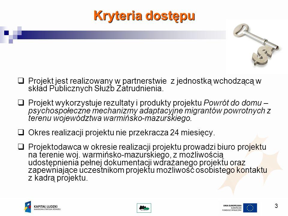 3 Kryteria dostępu Projekt jest realizowany w partnerstwie z jednostką wchodzącą w skład Publicznych Służb Zatrudnienia. Projekt wykorzystuje rezultat