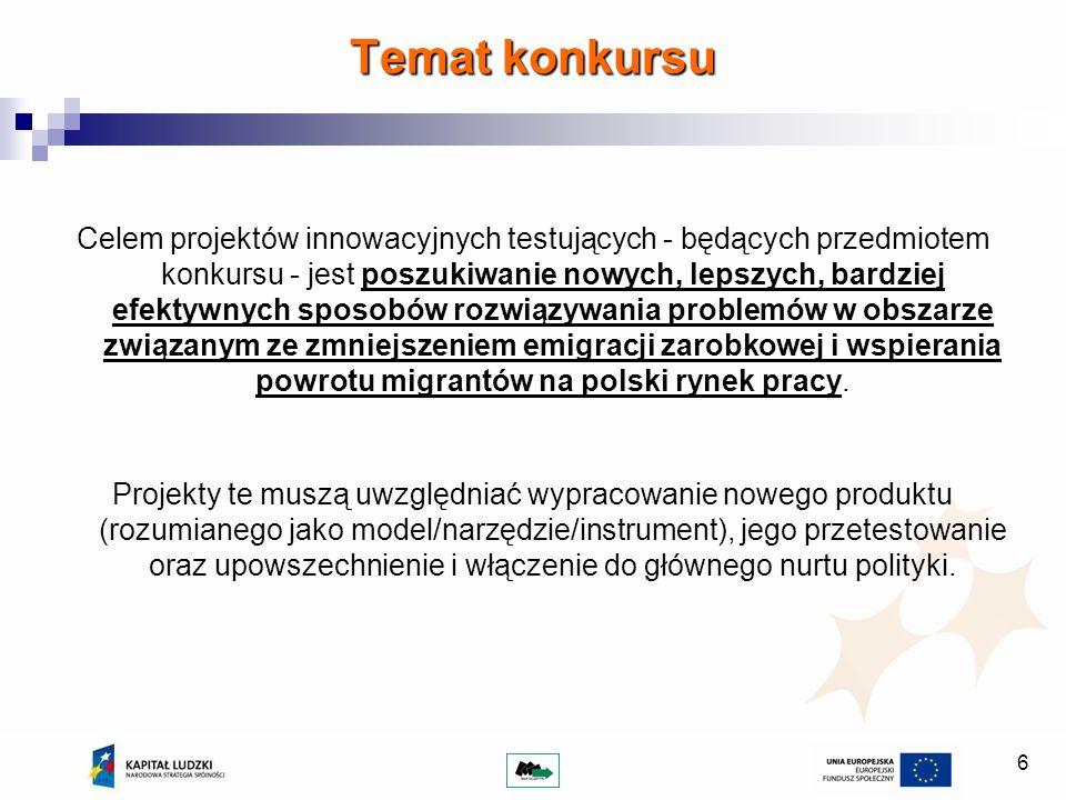 6 Celem projektów innowacyjnych testujących - będących przedmiotem konkursu - jest poszukiwanie nowych, lepszych, bardziej efektywnych sposobów rozwiązywania problemów w obszarze związanym ze zmniejszeniem emigracji zarobkowej i wspierania powrotu migrantów na polski rynek pracy.