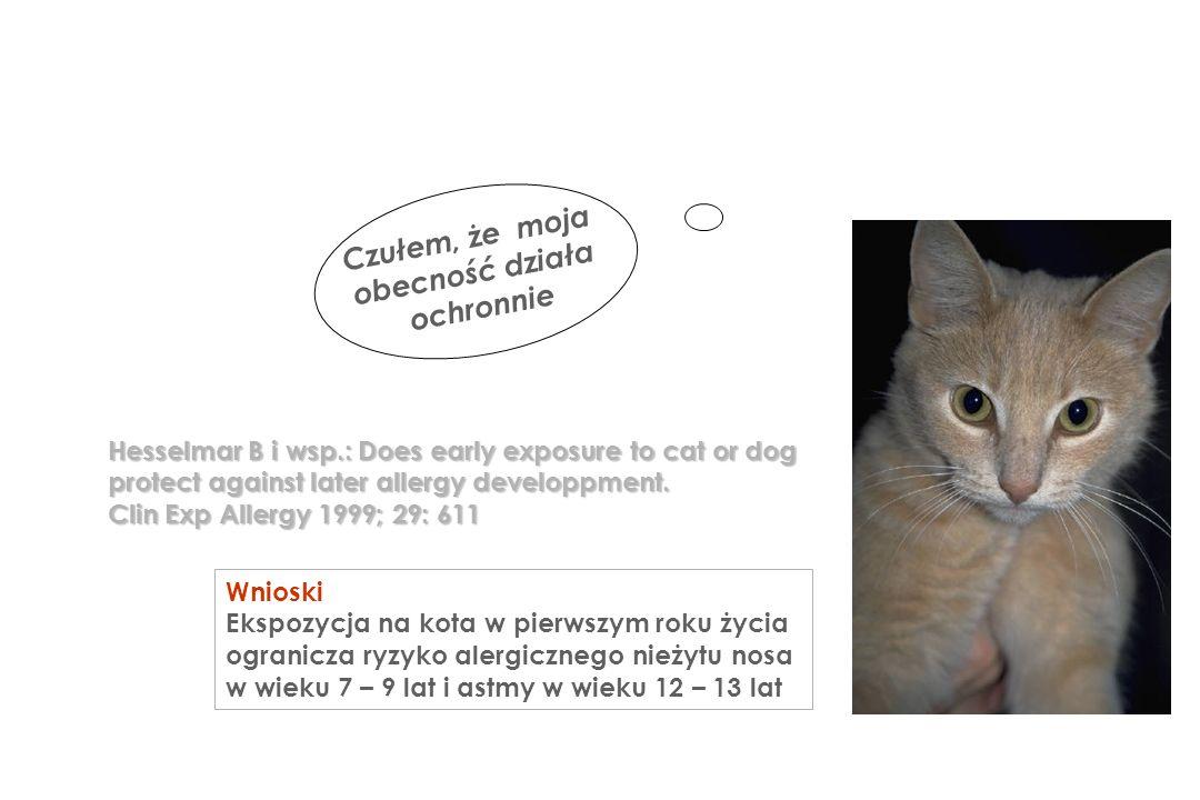 Czułem, że moja obecność działa ochronnie Hesselmar B i wsp.: Does early exposure to cat or dog protect against later allergy developpment. Clin Exp A