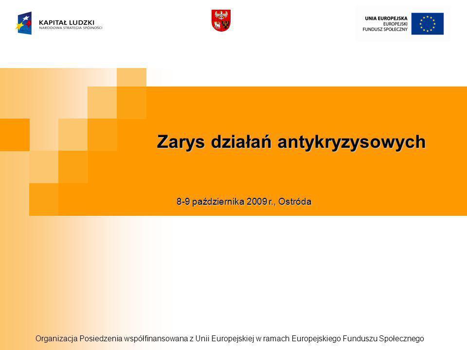 Zarys działań antykryzysowych Organizacja Posiedzenia współfinansowana z Unii Europejskiej w ramach Europejskiego Funduszu Społecznego 8-9 października 2009 r., Ostróda