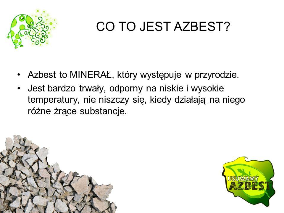 CO TO JEST AZBEST? Azbest to MINERAŁ, który występuje w przyrodzie. Jest bardzo trwały, odporny na niskie i wysokie temperatury, nie niszczy się, kied