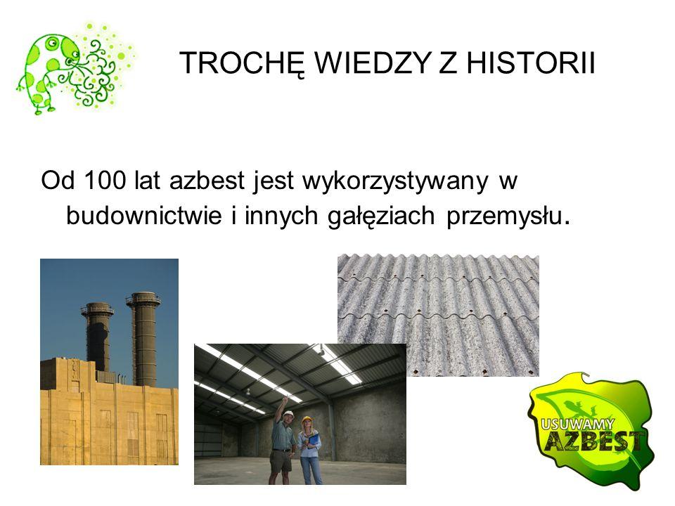 TROCHĘ WIEDZY Z HISTORII Od 100 lat azbest jest wykorzystywany w budownictwie i innych gałęziach przemysłu.