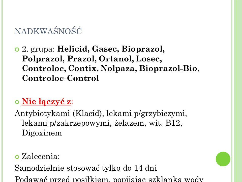 NADKWAŚNOŚĆ 2. grupa: Helicid, Gasec, Bioprazol, Polprazol, Prazol, Ortanol, Losec, Controloc, Contix, Nolpaza, Bioprazol-Bio, Controloc-Control Nie ł