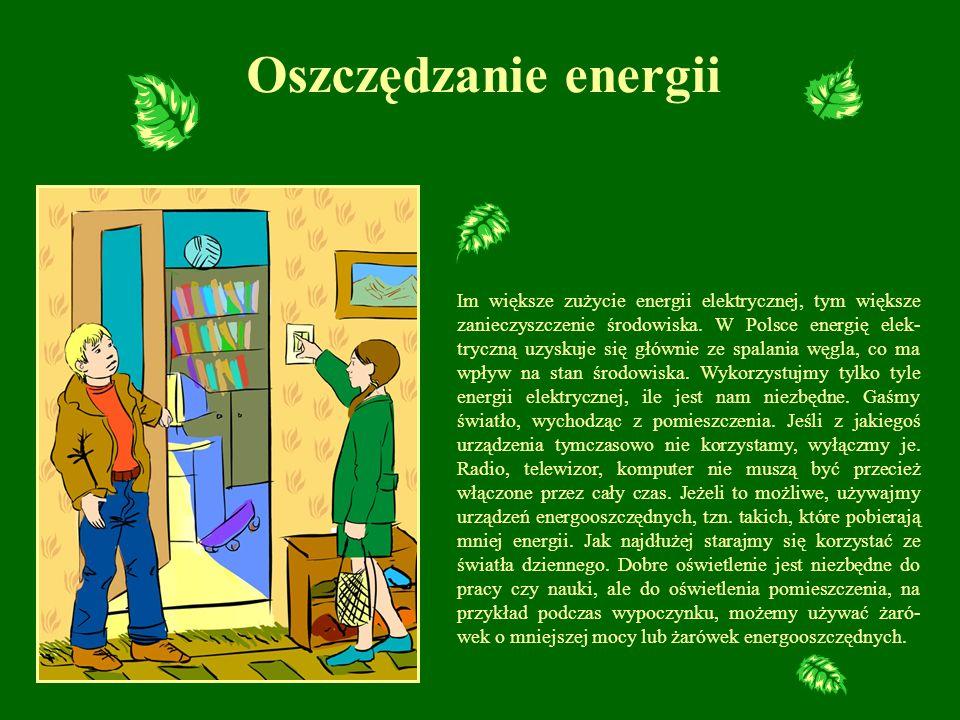 Oszczędzanie energii Im większe zużycie energii elektrycznej, tym większe zanieczyszczenie środowiska. W Polsce energię elek- tryczną uzyskuje się głó