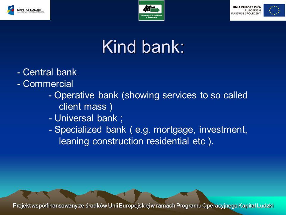Projekt współfinansowany ze środków Unii Europejskiej w ramach Programu Operacyjnego Kapitał Ludzki Central bank Central bank acts for functioning of banking system.