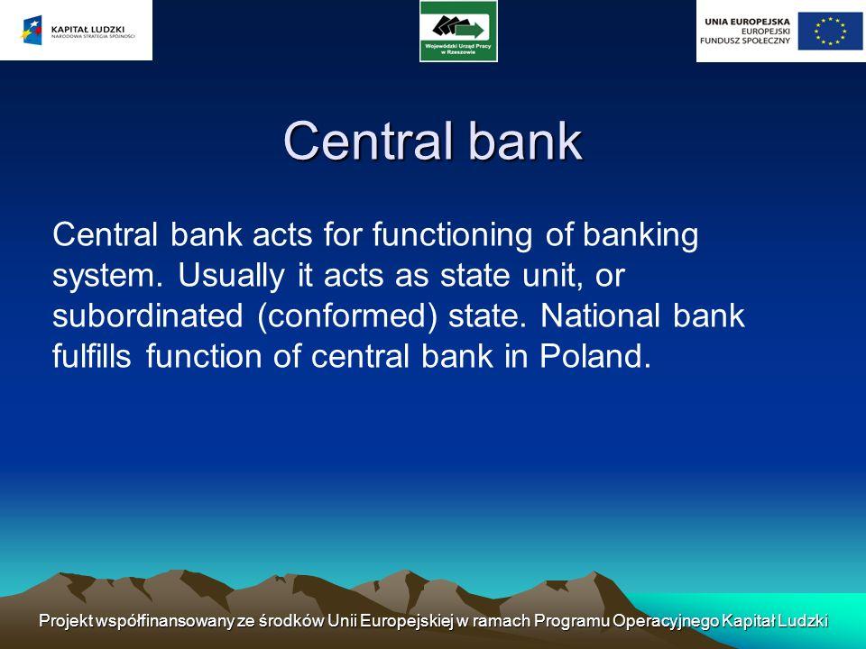 Projekt współfinansowany ze środków Unii Europejskiej w ramach Programu Operacyjnego Kapitał Ludzki Functions of central banks: Central bank of the state -It forms politics money -credit.
