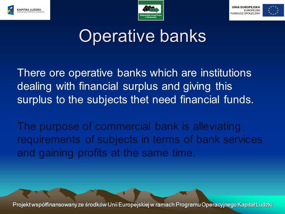 Projekt współfinansowany ze środków Unii Europejskiej w ramach Programu Operacyjnego Kapitał Ludzki Commercial banks Universal banks: - In range of activity - lack limitation.
