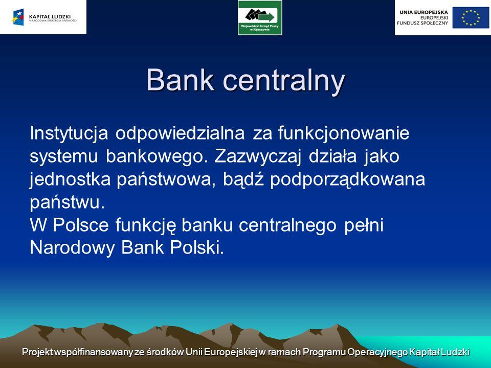 Projekt współfinansowany ze środków Unii Europejskiej w ramach Programu Operacyjnego Kapitał Ludzki Funkcje banku centralnego Centralny bank państwa Centralny bank państwa Kształtuje politykę pieniężno-kredytową.