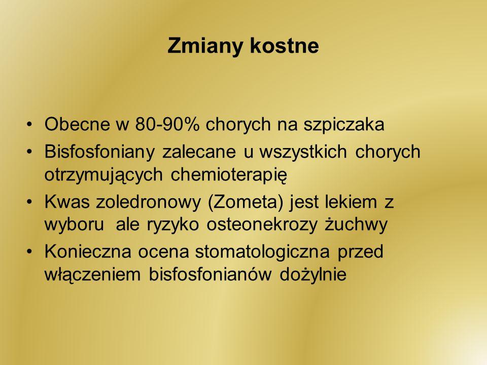 Zmiany kostne Obecne w 80-90% chorych na szpiczaka Bisfosfoniany zalecane u wszystkich chorych otrzymujących chemioterapię Kwas zoledronowy (Zometa) j