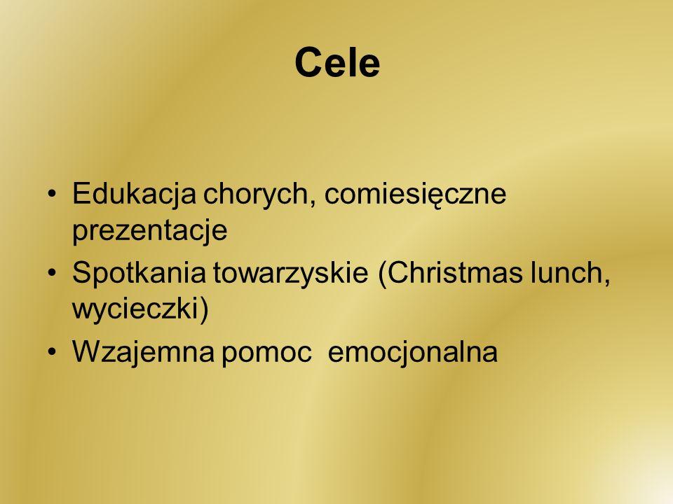 Cele Edukacja chorych, comiesięczne prezentacje Spotkania towarzyskie (Christmas lunch, wycieczki) Wzajemna pomoc emocjonalna