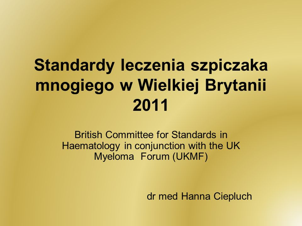 Standardy leczenia szpiczaka mnogiego w Wielkiej Brytanii 2011 British Committee for Standards in Haematology in conjunction with the UK Myeloma Forum