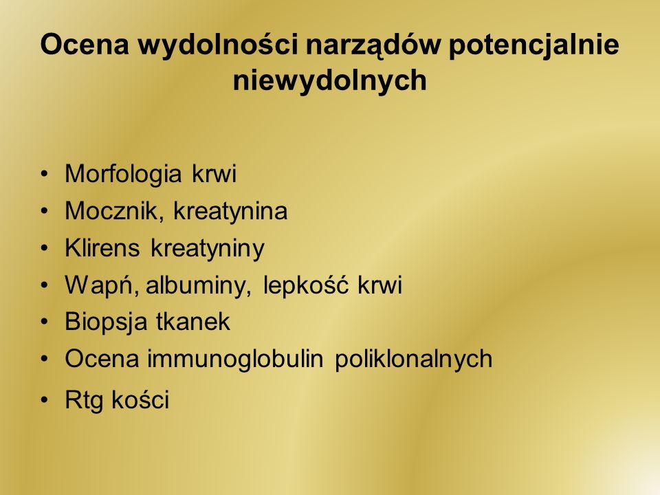Ocena wydolności narządów potencjalnie niewydolnych Morfologia krwi Mocznik, kreatynina Klirens kreatyniny Wapń, albuminy, lepkość krwi Biopsja tkanek