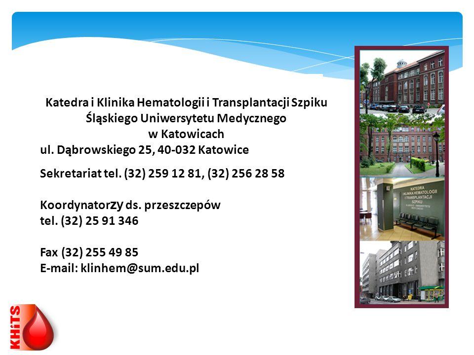 Katedra i Klinika Hematologii i Transplantacji Szpiku Śląskiego Uniwersytetu Medycznego w Katowicach ul. Dąbrowskiego 25, 40-032 Katowice Sekretariat