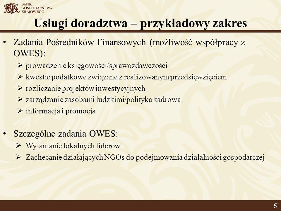 Usługi doradztwa – przykładowy zakres Zadania Pośredników Finansowych (możliwość współpracy z OWES): prowadzenie księgowości/sprawozdawczości kwestie podatkowe związane z realizowanym przedsięwzięciem rozliczanie projektów inwestycyjnych zarządzanie zasobami ludzkimi/polityka kadrowa informacja i promocja Szczególne zadania OWES: Wyłanianie lokalnych liderów Zachęcanie działających NGOs do podejmowania działalności gospodarczej 6