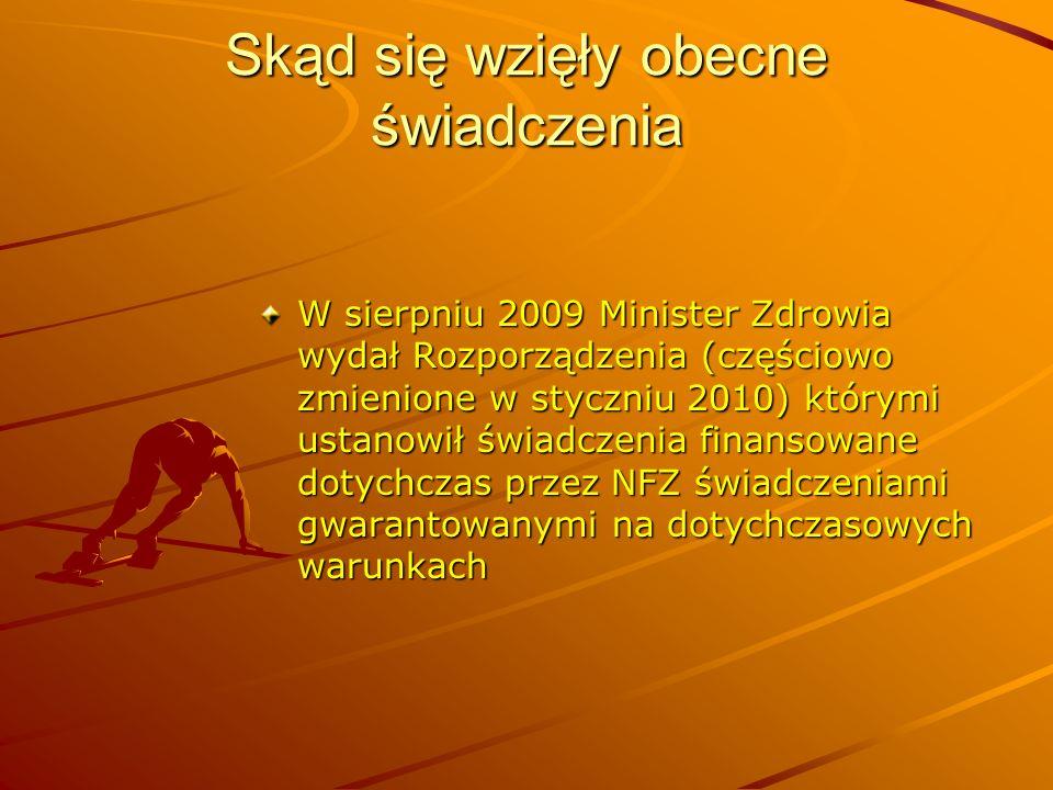 Skąd się wzięły obecne świadczenia W sierpniu 2009 Minister Zdrowia wydał Rozporządzenia (częściowo zmienione w styczniu 2010) którymi ustanowił świad
