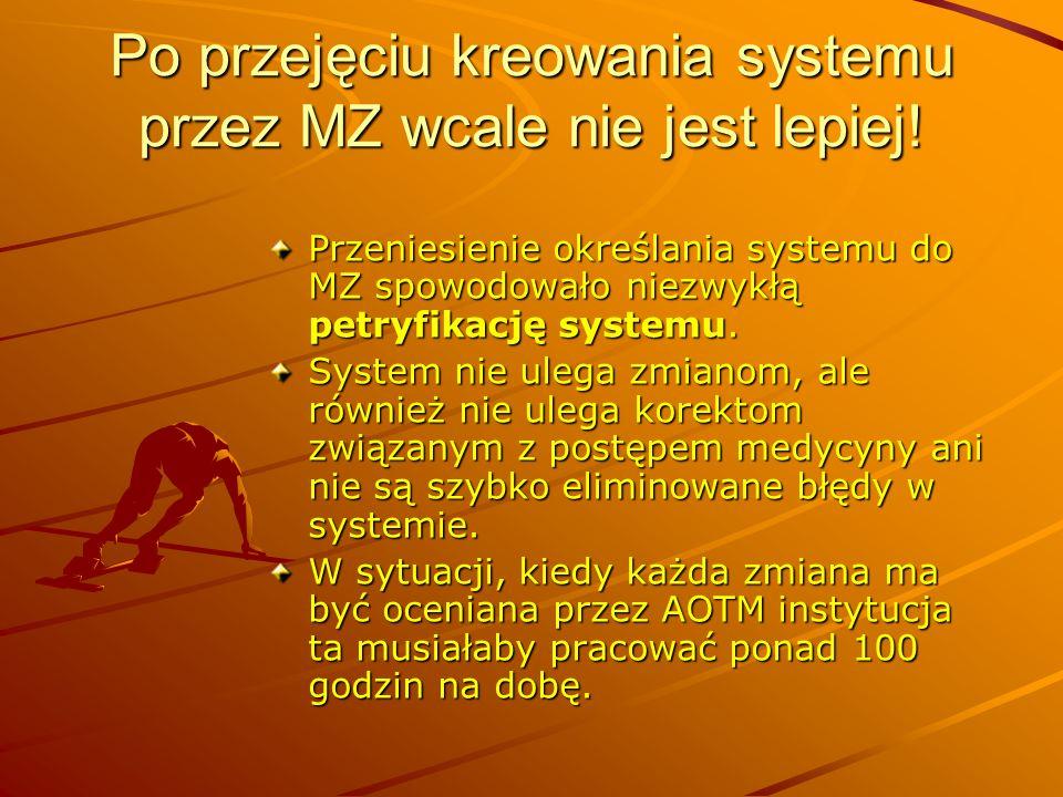 Po przejęciu kreowania systemu przez MZ wcale nie jest lepiej! Przeniesienie określania systemu do MZ spowodowało niezwykłą petryfikację systemu. Syst