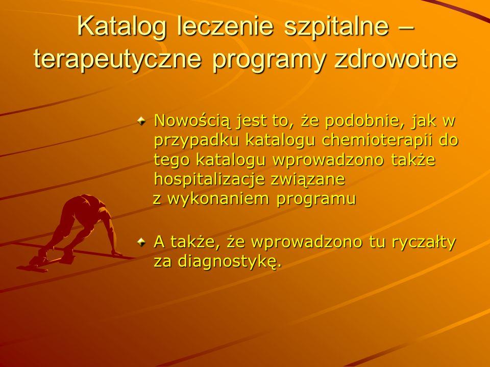 Katalog leczenie szpitalne – terapeutyczne programy zdrowotne Nowością jest to, że podobnie, jak w przypadku katalogu chemioterapii do tego katalogu w