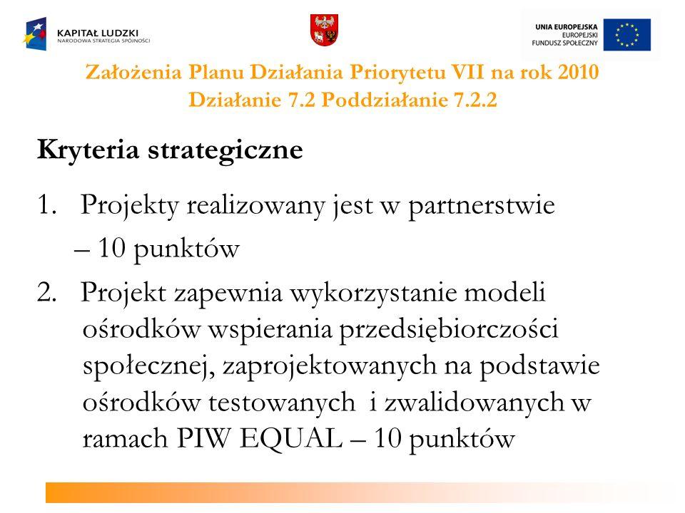 Założenia Planu Działania Priorytetu VII na rok 2010 Działanie 7.2 Poddziałanie 7.2.2 Kryteria strategiczne 1.