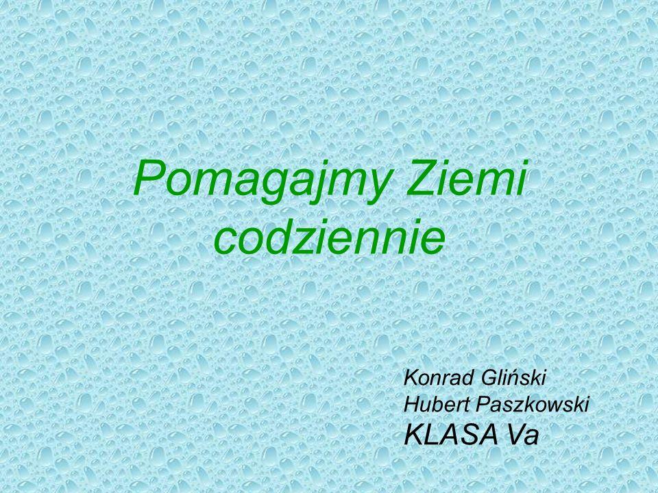 Pomagajmy Ziemi codziennie Konrad Gliński Hubert Paszkowski KLASA Va