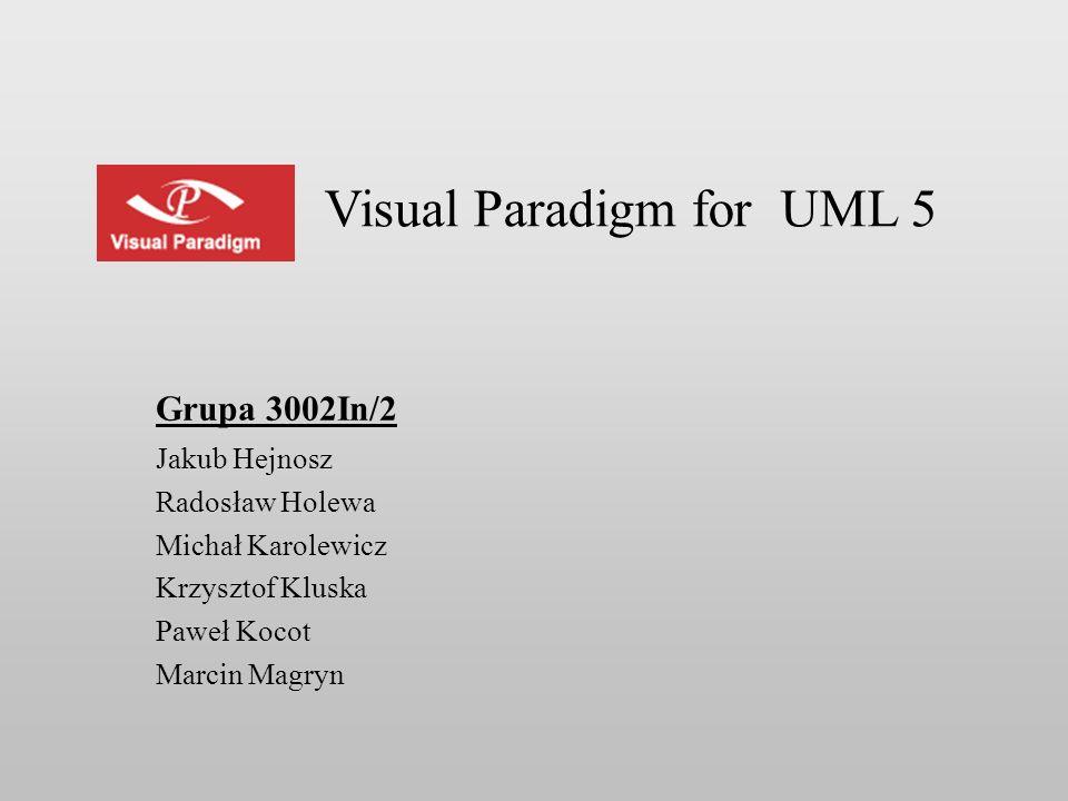 Visual Paradigm for UML 5 Grupa 3002In/2 Jakub Hejnosz Radosław Holewa Michał Karolewicz Krzysztof Kluska Paweł Kocot Marcin Magryn