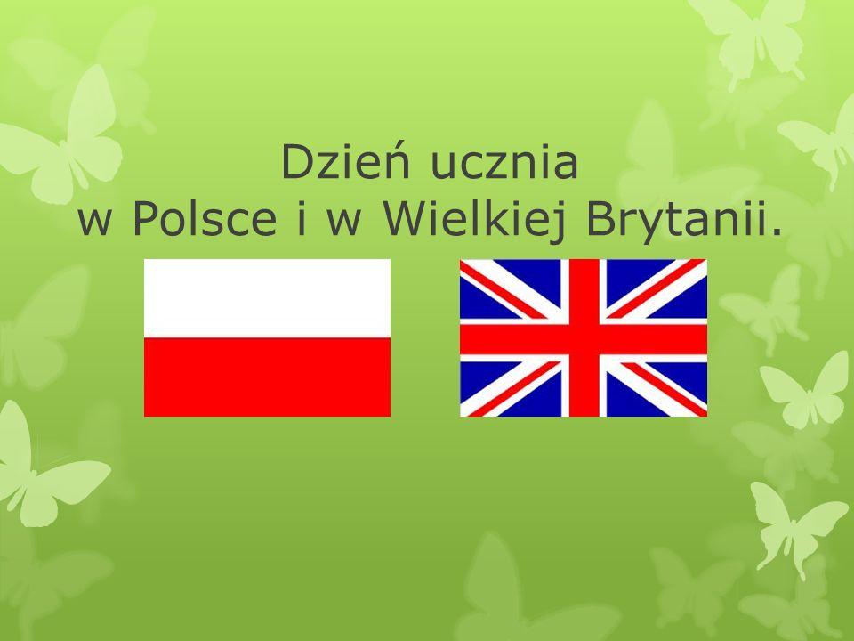 Dzień ucznia w Polsce i w Wielkiej Brytanii.