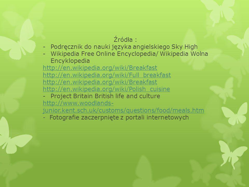 Źródła : -Podręcznik do nauki języka angielskiego Sky High -Wikipedia Free Online Encyclopedia/ Wikipedia Wolna Encyklopedia http://en.wikipedia.org/w