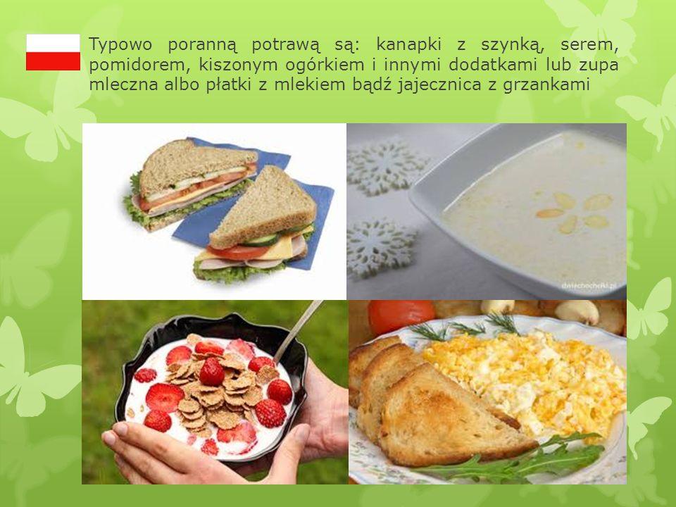 Typowo poranną potrawą są: kanapki z szynką, serem, pomidorem, kiszonym ogórkiem i innymi dodatkami lub zupa mleczna albo płatki z mlekiem bądź jajecz