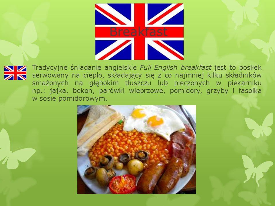 Tradycyjne śniadanie angielskie Full English breakfast jest to posiłek serwowany na ciepło, składający się z co najmniej kilku składników smażonych na