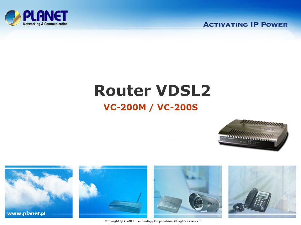 pl VC-200M / VC-200S Router VDSL2 Copyright © PLANET Technology Corporation.