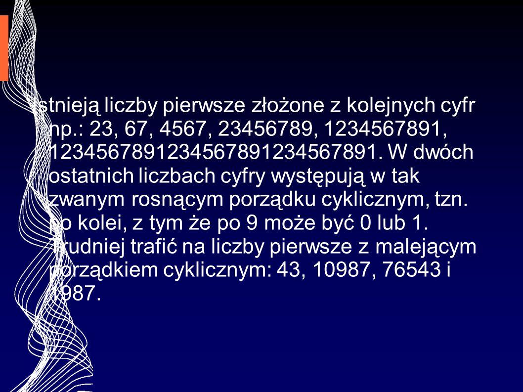 Istnieją liczby pierwsze złożone z kolejnych cyfr np.: 23, 67, 4567, 23456789, 1234567891, 1234567891234567891234567891. W dwóch ostatnich liczbach cy