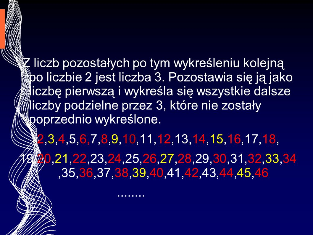 Z liczb pozostałych po tym wykreśleniu kolejną po liczbie 2 jest liczba 3. Pozostawia się ją jako liczbę pierwszą i wykreśla się wszystkie dalsze licz