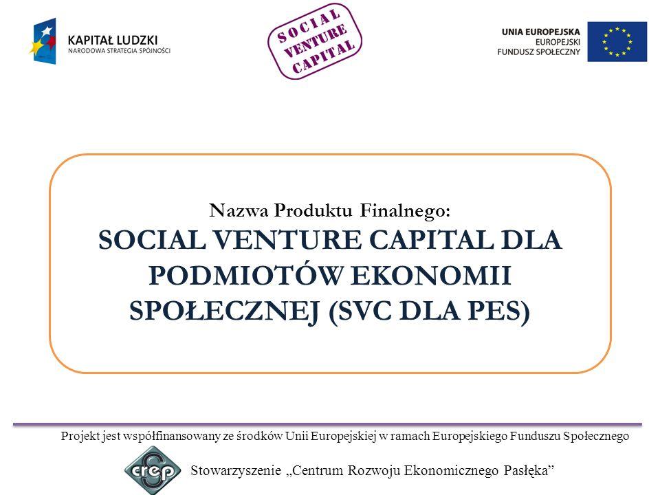 Stowarzyszenie Centrum Rozwoju Ekonomicznego Pasłęka Projekt jest współfinansowany ze środków Unii Europejskiej w ramach Europejskiego Funduszu Społecznego Wstępna wersja Produktu Finalnego jest testowana w ramach Projektu pod tytułem:Venture Capital jako nowe i skuteczne narzędzie wsparcia kapitałowego w aktywizacji zawodowej młodzieży powyżej 15 r.