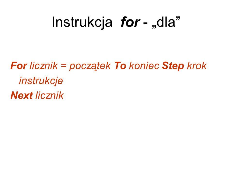 Instrukcja for - dla For licznik = początek To koniec Step krok instrukcje Next licznik