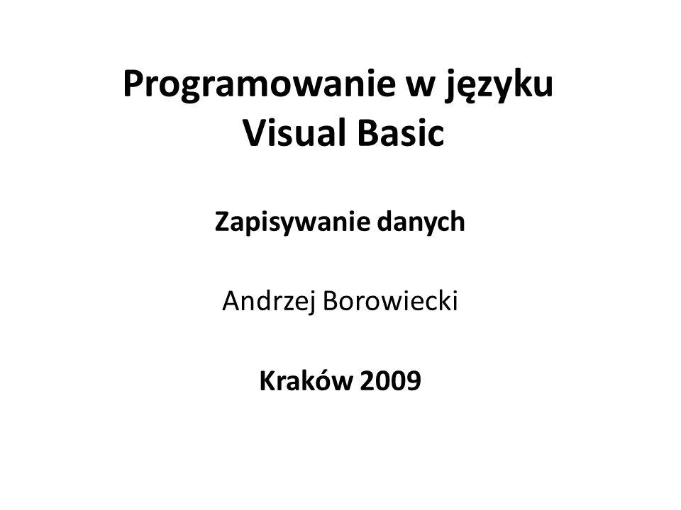 Programowanie w języku Visual Basic Zapisywanie danych Andrzej Borowiecki Kraków 2009