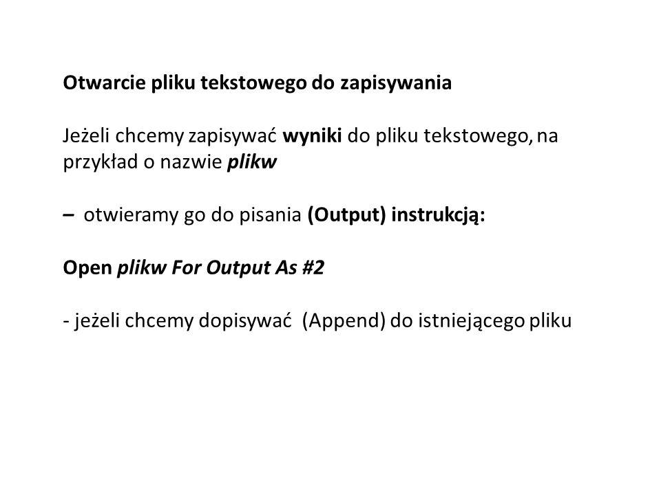 Otwarcie pliku tekstowego do zapisywania Jeżeli chcemy zapisywać wyniki do pliku tekstowego, na przykład o nazwie plikw – otwieramy go do pisania (Out