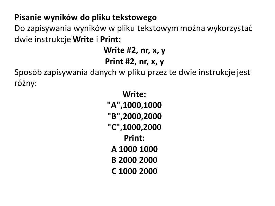 Pisanie wyników do pliku tekstowego Do zapisywania wyników w pliku tekstowym można wykorzystać dwie instrukcje Write i Print: Write #2, nr, x, y Print