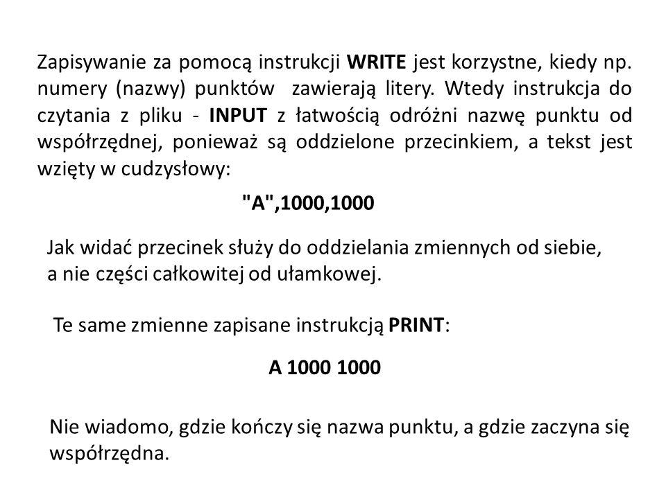 Zapisywanie za pomocą instrukcji WRITE jest korzystne, kiedy np. numery (nazwy) punktów zawierają litery. Wtedy instrukcja do czytania z pliku - INPUT
