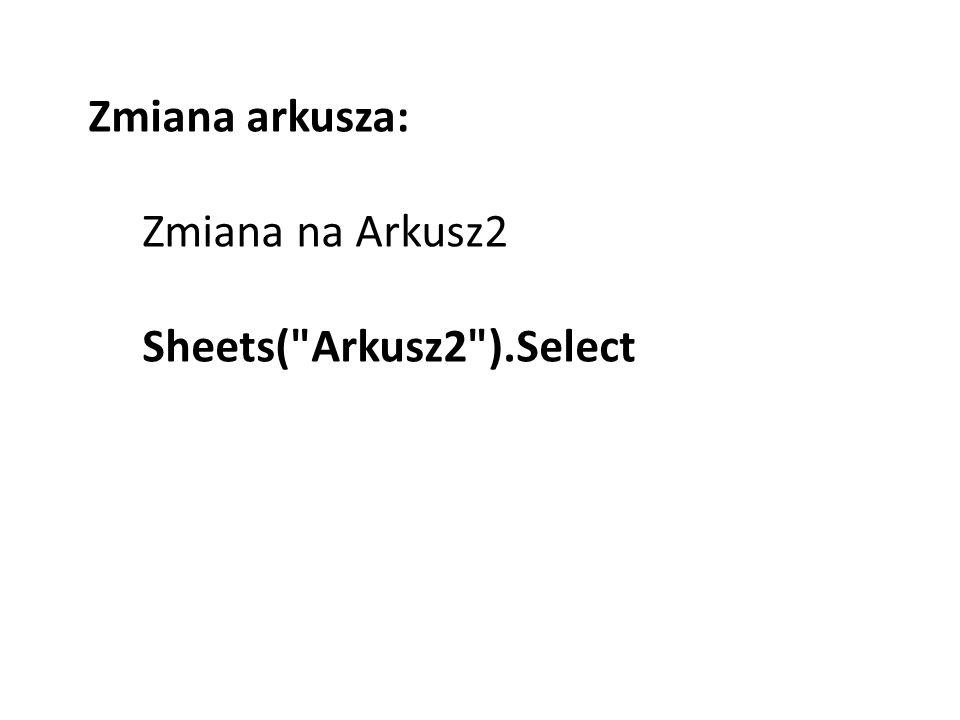 Zmiana arkusza: Zmiana na Arkusz2 Sheets( Arkusz2 ).Select