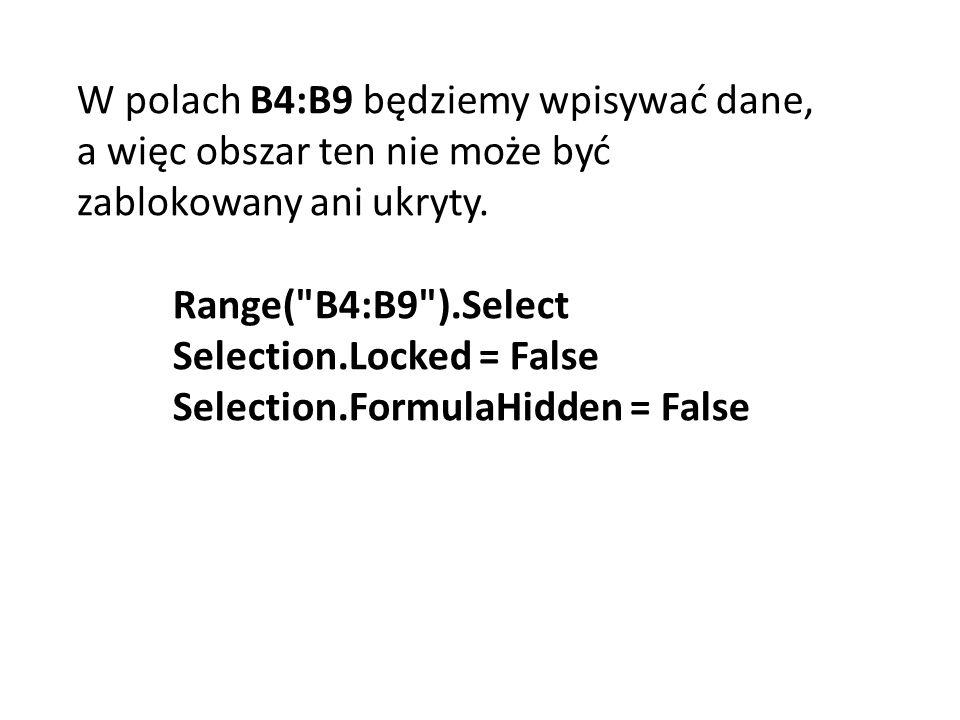 W polach B4:B9 będziemy wpisywać dane, a więc obszar ten nie może być zablokowany ani ukryty.