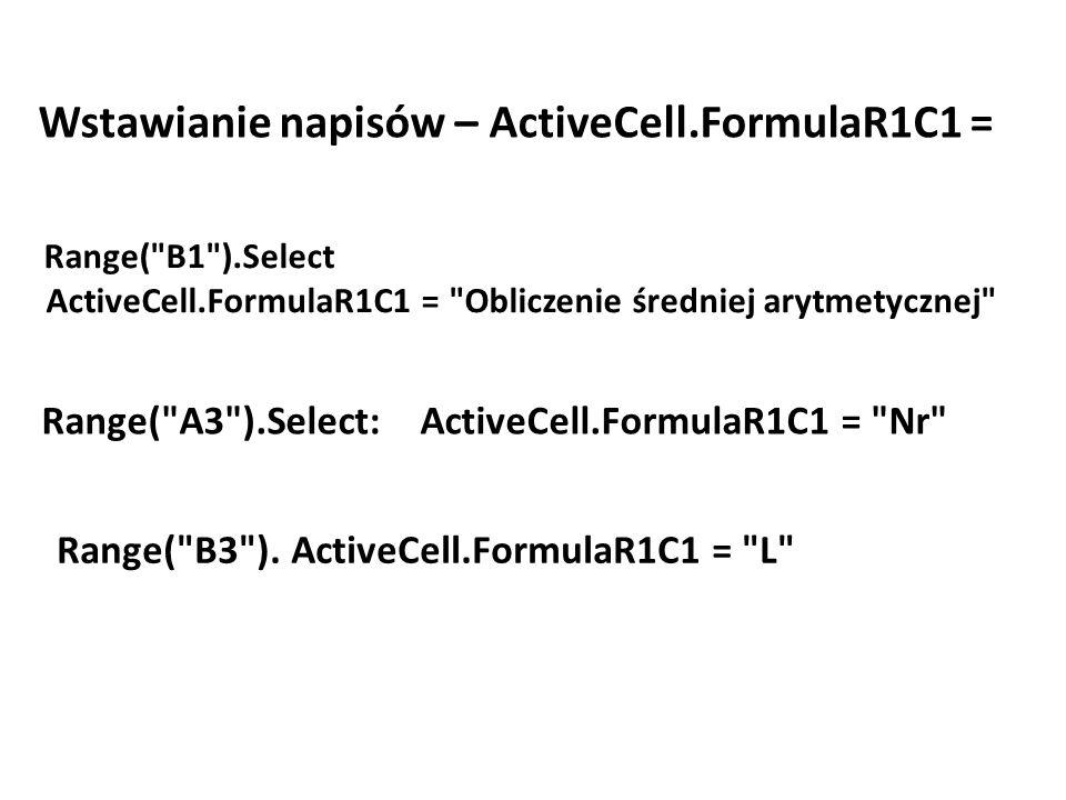 Wstawianie napisów – ActiveCell.FormulaR1C1 = Range( B1 ).Select ActiveCell.FormulaR1C1 = Obliczenie średniej arytmetycznej Range( A3 ).Select: ActiveCell.FormulaR1C1 = Nr Range( B3 ).
