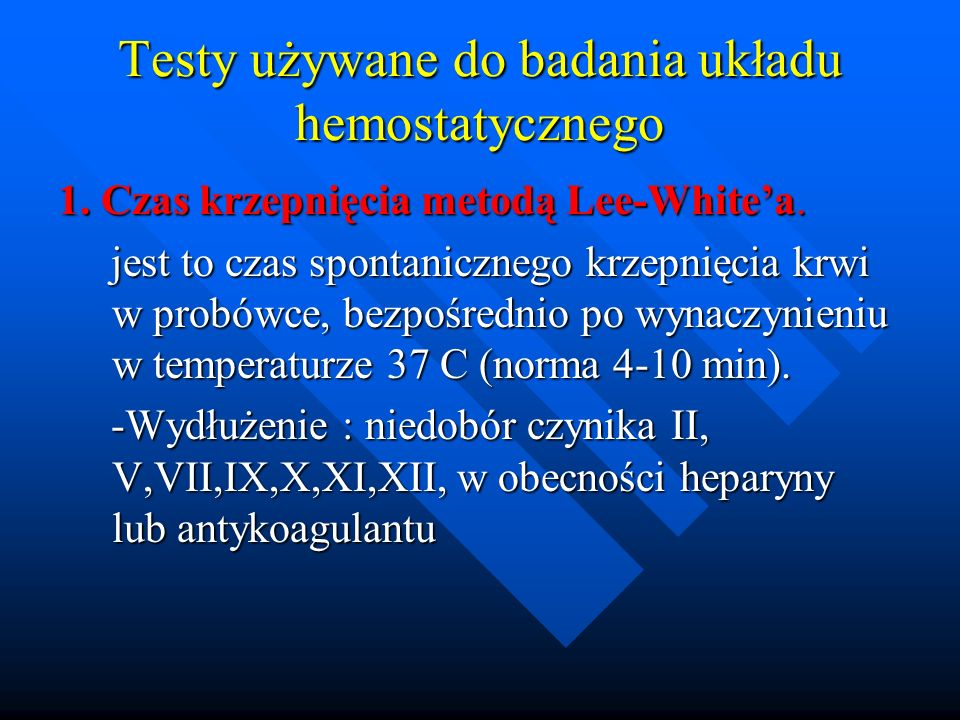 Testy używane do badania układu hemostatycznego 1. Czas krzepnięcia metodą Lee-Whitea. jest to czas spontanicznego krzepnięcia krwi w probówce, bezpoś