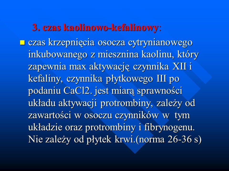 3. czas kaolinowo-kefalinowy: 3. czas kaolinowo-kefalinowy: czas krzepnięcia osocza cytrynianowego inkubowanego z miesznina kaolinu, który zapewnia ma
