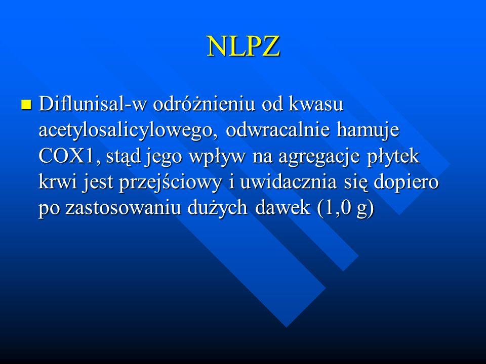 NLPZ Diflunisal-w odróżnieniu od kwasu acetylosalicylowego, odwracalnie hamuje COX1, stąd jego wpływ na agregacje płytek krwi jest przejściowy i uwidacznia się dopiero po zastosowaniu dużych dawek (1,0 g) Diflunisal-w odróżnieniu od kwasu acetylosalicylowego, odwracalnie hamuje COX1, stąd jego wpływ na agregacje płytek krwi jest przejściowy i uwidacznia się dopiero po zastosowaniu dużych dawek (1,0 g)