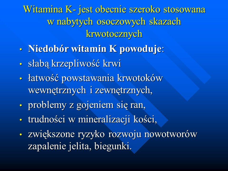 Witamina K- jest obecnie szeroko stosowana w nabytych osoczowych skazach krwotocznych Niedobór witamin K powoduje: Niedobór witamin K powoduje: słabą