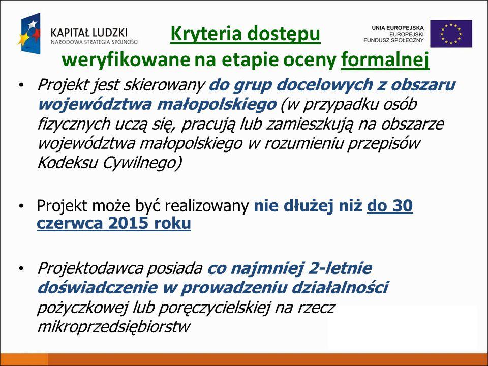 Kryteria dostępu weryfikowane na etapie oceny formalnej Projekt jest skierowany do grup docelowych z obszaru województwa małopolskiego (w przypadku os