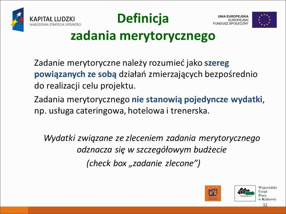 Definicja zadania merytorycznego Zadanie merytoryczne należy rozumieć jako szereg powiązanych ze sobą działań zmierzających bezpośrednio do realizacji