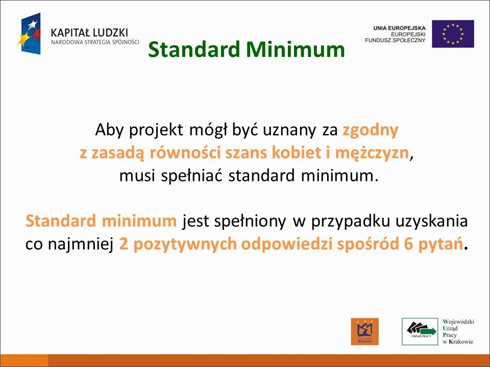 Aby projekt mógł być uznany za zgodny z zasadą równości szans kobiet i mężczyzn, musi spełniać standard minimum. Standard minimum jest spełniony w prz
