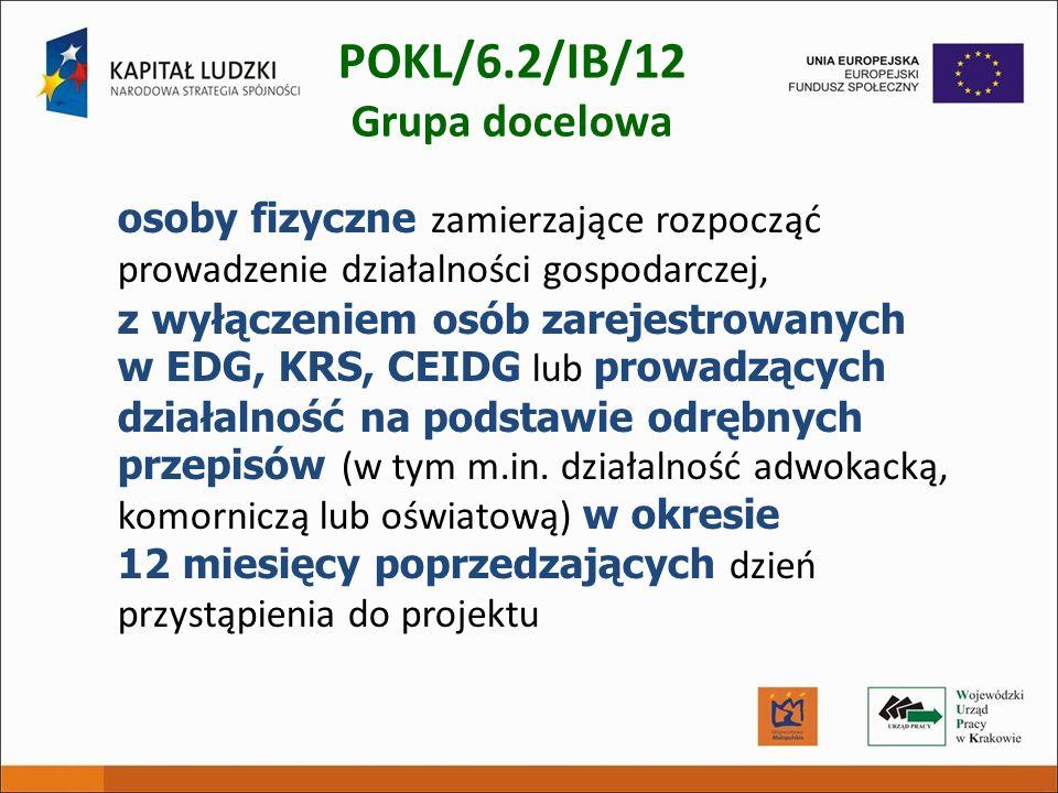 POKL/6.2/IB/12 Grupa docelowa osoby fizyczne zamierzające rozpocząć prowadzenie działalności gospodarczej, z wyłączeniem osób zarejestrowanych w EDG,