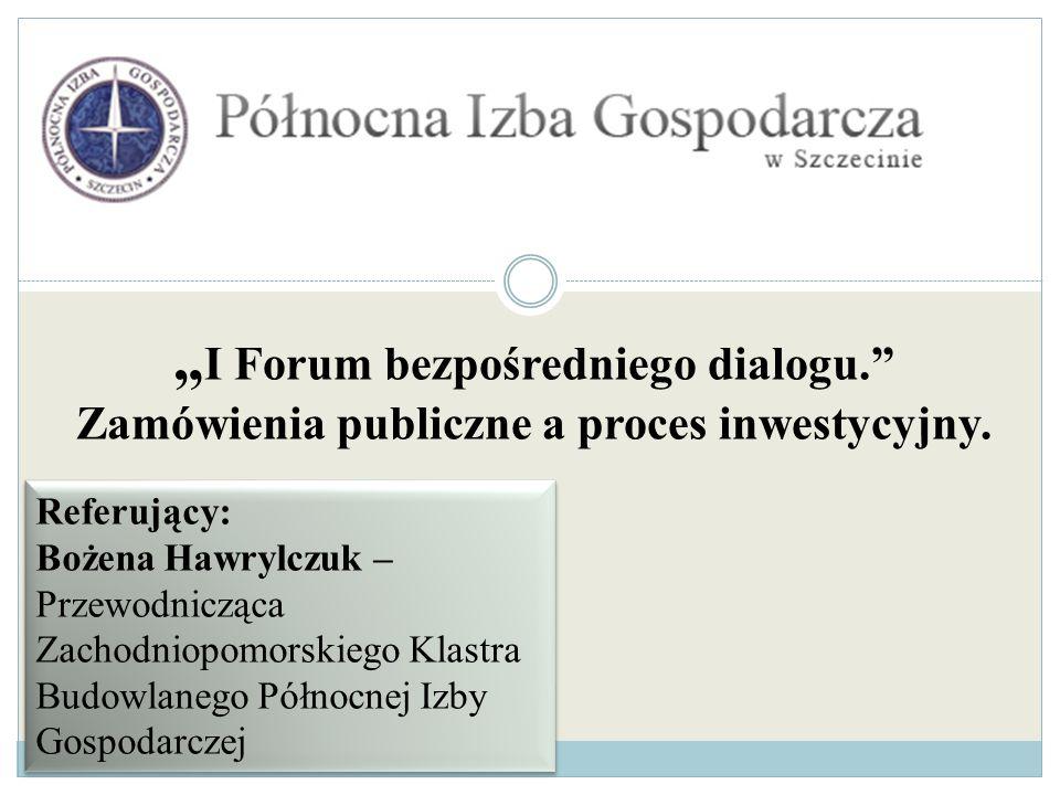 I Forum bezpośredniego dialogu. Zamówienia publiczne a proces inwestycyjny. Referujący: Bożena Hawrylczuk – Przewodnicząca Zachodniopomorskiego Klastr